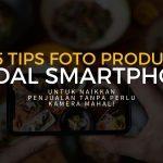 [eBook] 15 Tips Foto Produk Modal Smartphone untuk Naikkan Penjualan tanpa perlu Kamera Mahal!